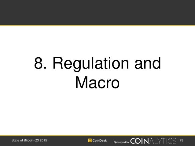 Sponsored by 78State of Bitcoin Q3 2015 8. Regulation and Macro