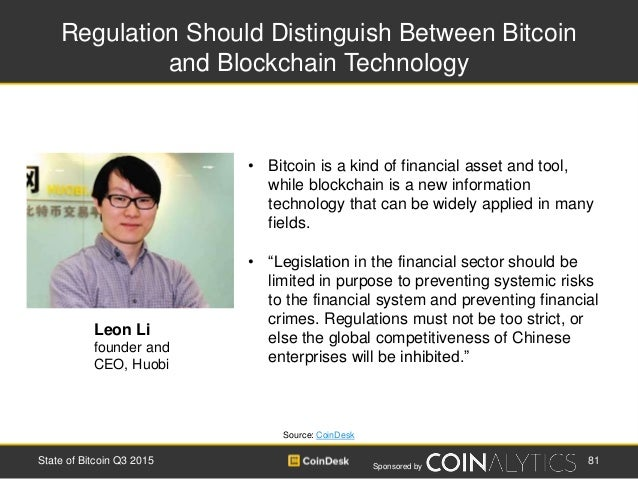 Sponsored by Regulation Should Distinguish Between Bitcoin and Blockchain Technology Source: CoinDesk • Bitcoin is a kind ...