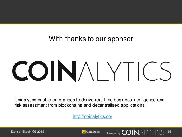 Sponsored by With thanks to our sponsor 86State of Bitcoin Q3 2015 Coinalytics enable enterprises to derive real-time busi...