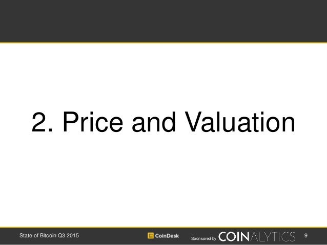 Sponsored by 9State of Bitcoin Q3 2015 2. Price and Valuation