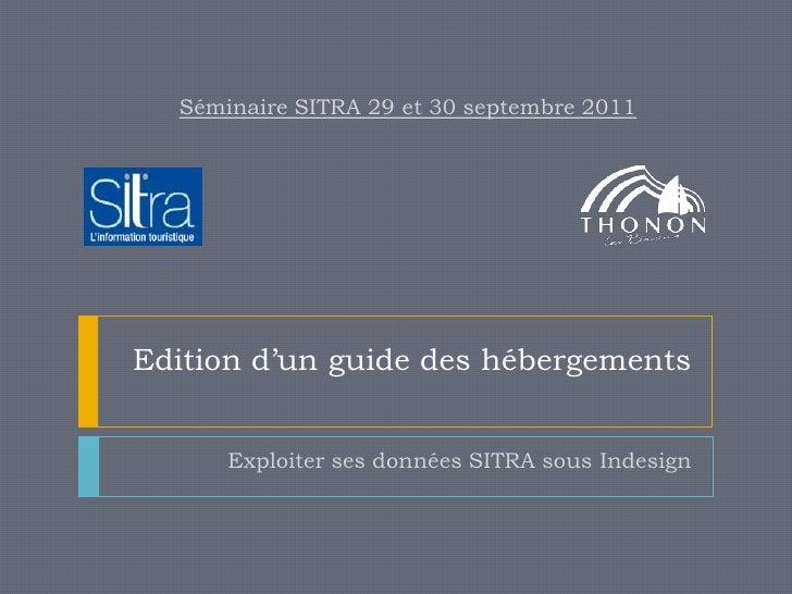 Séminaire SITRA 29 et 30 septembre 2011Edition d'un guide des hébergements      Exploiter ses données SITRA sous Indesign