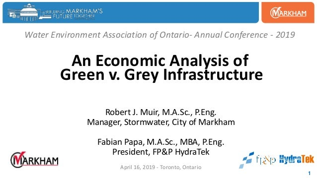 Water Environment Association of Ontario- Annual Conference - 2019 An Economic Analysis of Green v. Grey Infrastructure Ro...