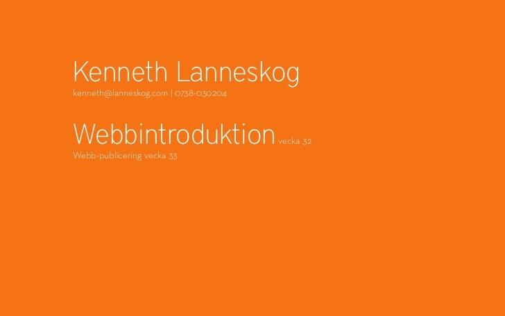 Kenneth Lanneskogkenneth@lanneskog.com   0738-030204Webbintroduktion                      vecka 32Webb-publicering vecka 33