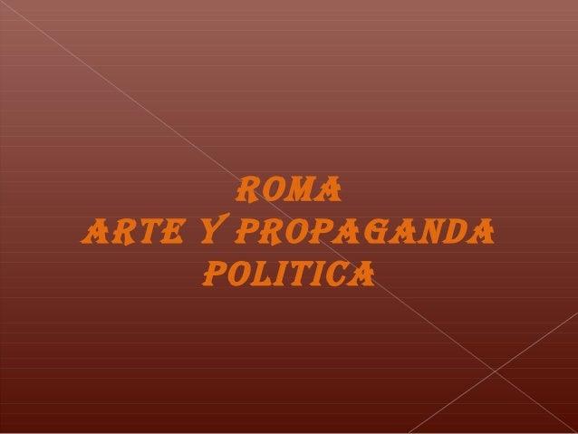 ROMA ARTE Y PROPAGANDA POLITICA