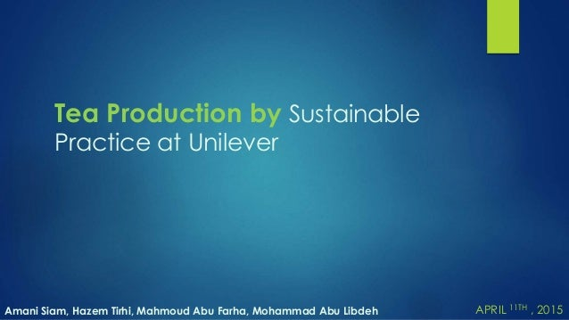 sustainable tea at unilever The unilever sustainable living plan tea fruit † vegetables shares his thoughts on why our business purpose is driving sustainable growth.