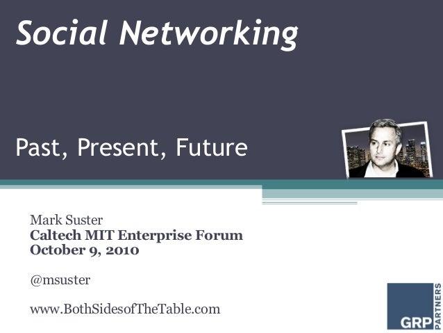 Social Networking Past, Present, Future Mark Suster Caltech MIT Enterprise Forum October 9, 2010 @msuster www.BothSidesofT...