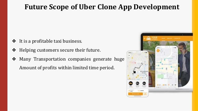 Future Scope of Uber Clone App Development ❖ It is a profitable taxi business. ❖ Helping customers secure their future. ❖ ...