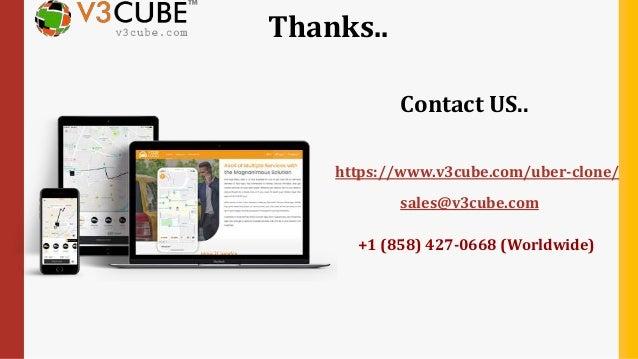 Thanks.. Contact US.. https://www.v3cube.com/uber-clone/ +1 (858) 427-0668 (Worldwide) sales@v3cube.com