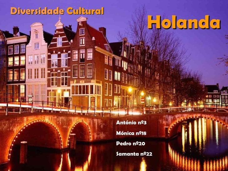 Holanda Diversidade  Cultural António nº3 Mónica nº18 Pedro nº20 Samanta nº22
