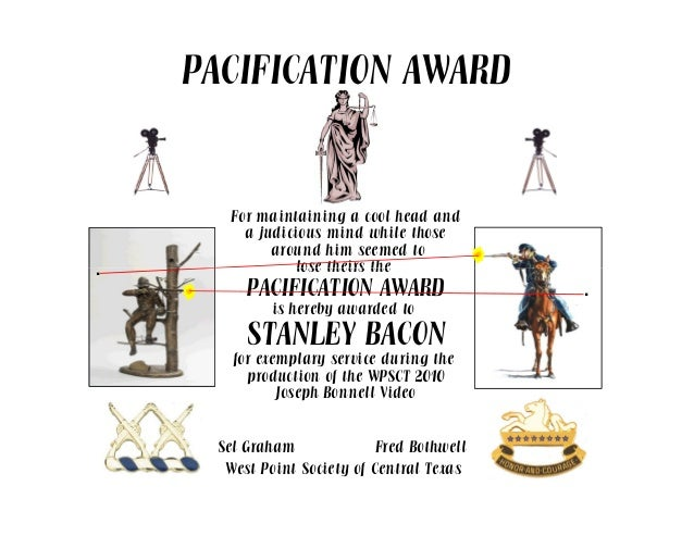PACIFICATION AWARD For maintaining a cool head and a judicious mind while those around him seemed to lose theirs the. lose...