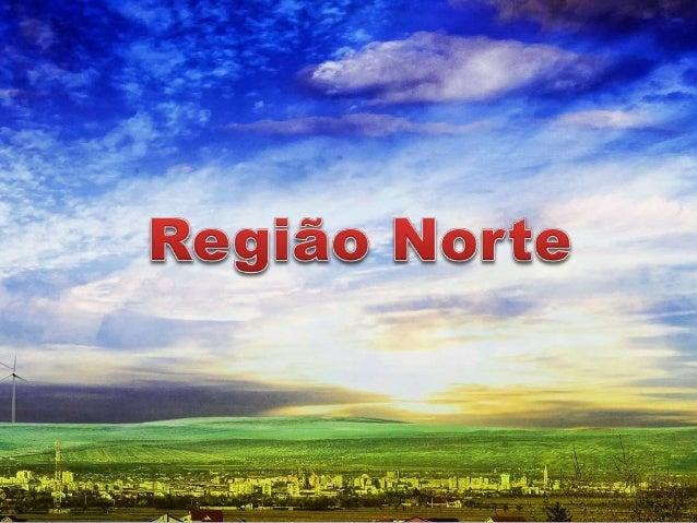 Região Norte  Estados delimitados pelo IBGE.  Amazônia Legal  Idênticos problemas econômicos, políticos e sociais  intuito...