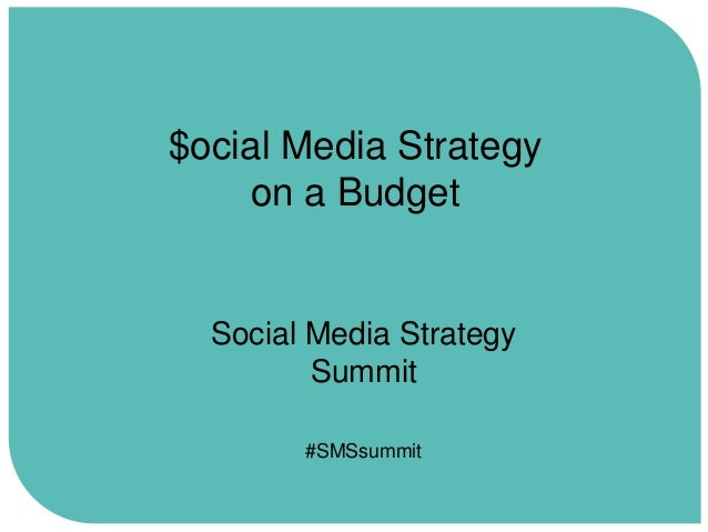 $ocial Media Strategy on a Budget  Social Media Strategy Summit #SMSsummit