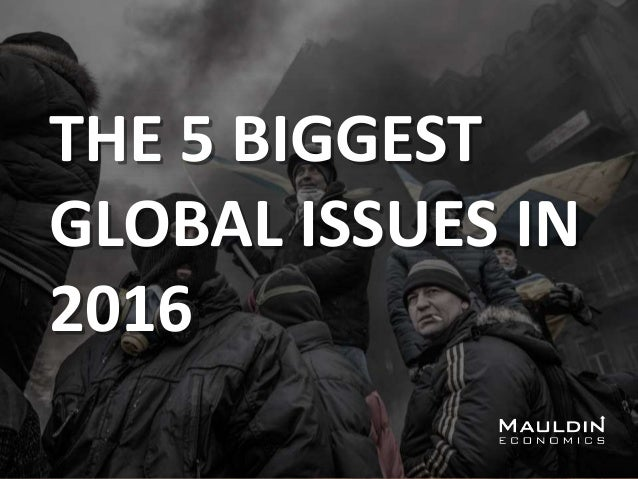 THE 5 BIGGEST GLOBAL ISSUES IN 2016