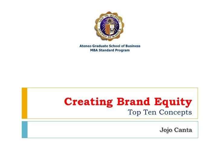 Creating Brand EquityTop Ten Concepts<br />JojoCanta<br />Ateneo Graduate School of Business<br />MBA Standard Program<br />