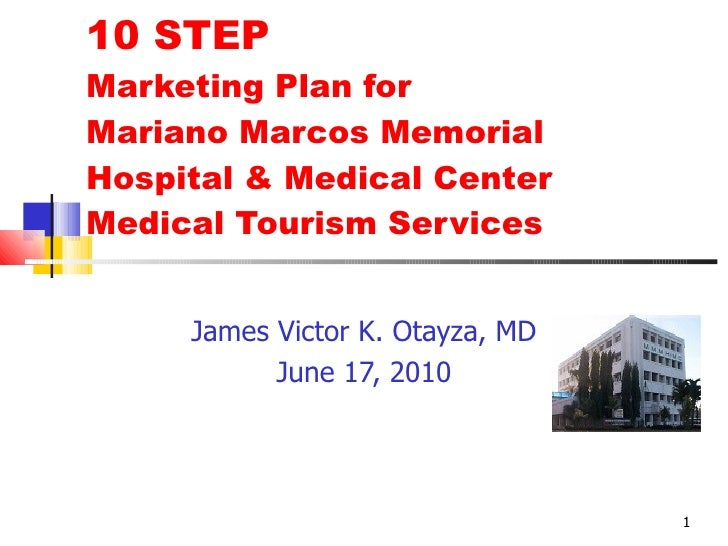 10 STEP  Marketing Plan for  Mariano Marcos Memorial Hospital & Medical Center Medical Tourism Services James Victor K. Ot...
