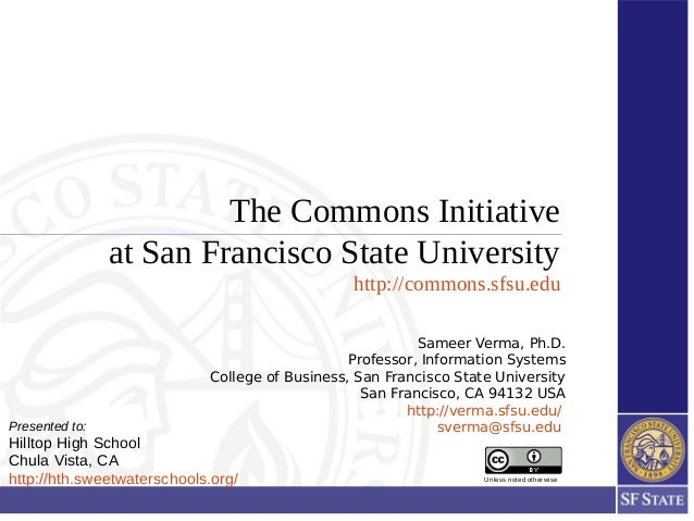 The Commons Initiative at San Francisco State University http://commons.sfsu.edu Unless noted otherwise Sameer Verma, Ph.D...