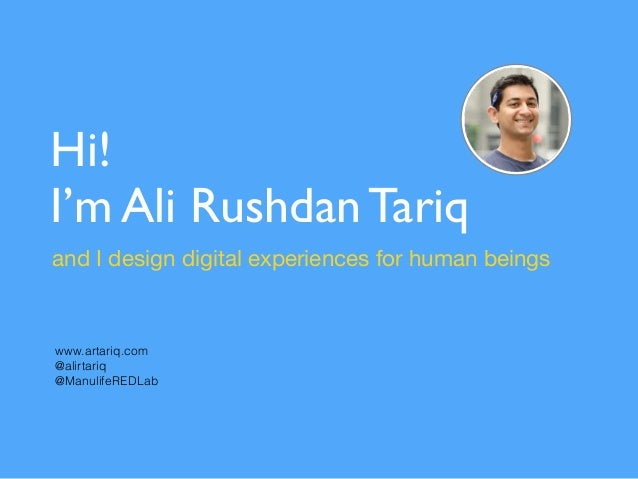 Hi! I'm Ali Rushdan Tariq and I design digital experiences for human beings www.artariq.com @alirtariq @ManulifeREDLab