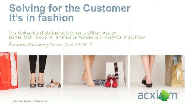 Solving for the CustomerIt's in fashionTim Suther, Chief Marketing & Strategy Officer, AcxiomDarren Stoll, Group VP, Inter...