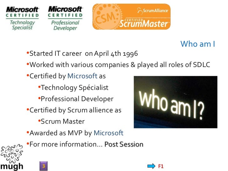 Who am I•Started IT career on April 4th 1996•Worked with various companies & played all roles of SDLC•Certified by Microso...