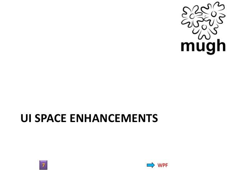 UI SPACE ENHANCEMENTS   7                WPF