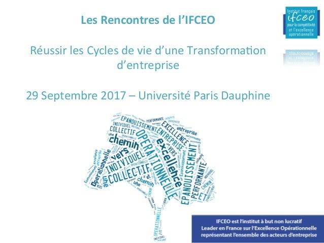 LesRencontresdel'IFCEO  RéussirlesCyclesdevied'uneTransforma6on d'entreprise  29Septembre2017–Université...