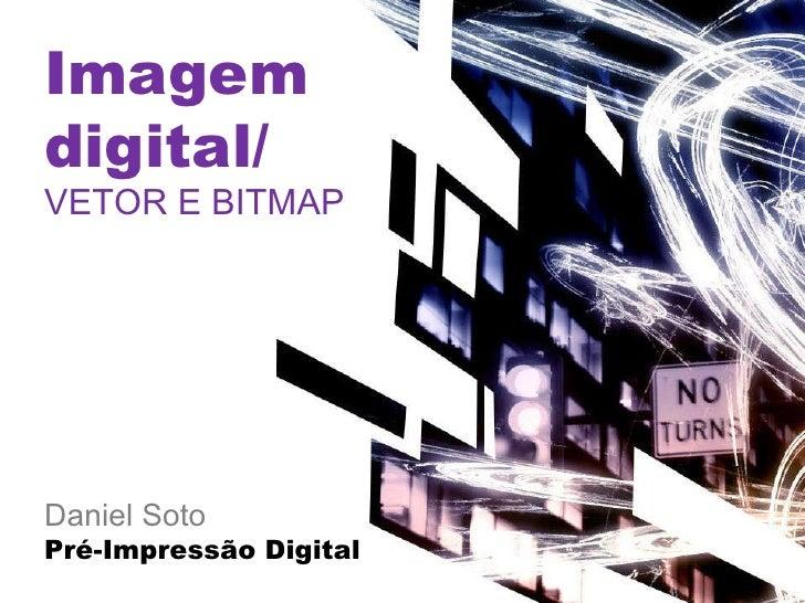 Imagem  digital/ VETOR E BITMAP Daniel Soto Pré-Impressão Digital