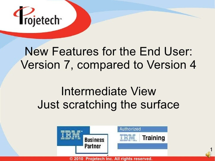 New Features for the End User: Version 7, compared to Version 4 Intermediate View Just scratching the surface