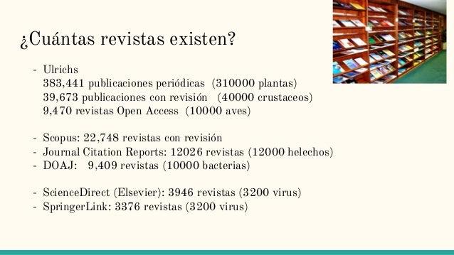 ¿Cuántas revistas existen? - Ulrichs 383,441 publicaciones periódicas (310000 plantas) 39,673 publicaciones con revisión (...