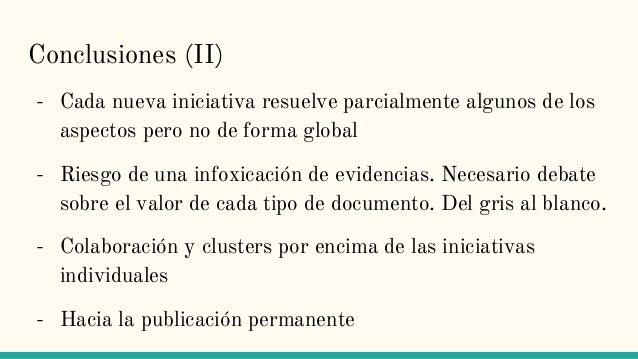 Conclusiones (II) - Cada nueva iniciativa resuelve parcialmente algunos de los aspectos pero no de forma global - Riesgo d...