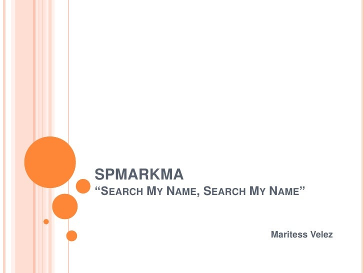 "SPMARKMA""Search My Name, Search My Name""<br />Maritess Velez<br />"