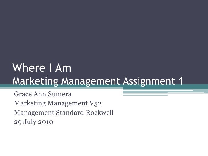 Where I AmMarketing Management Assignment 1<br />Grace Ann Sumera<br />Marketing Management V52<br />Management Standard R...