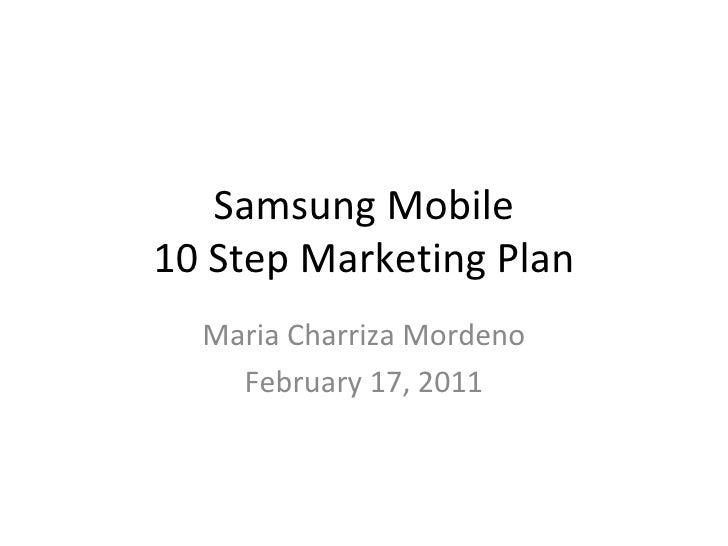 Samsung Mobile 10 Step Marketing Plan Maria Charriza Mordeno February 17, 2011