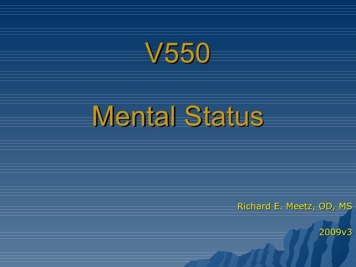 V550 Mental Status Richard E. Meetz, OD, MS 2009v3