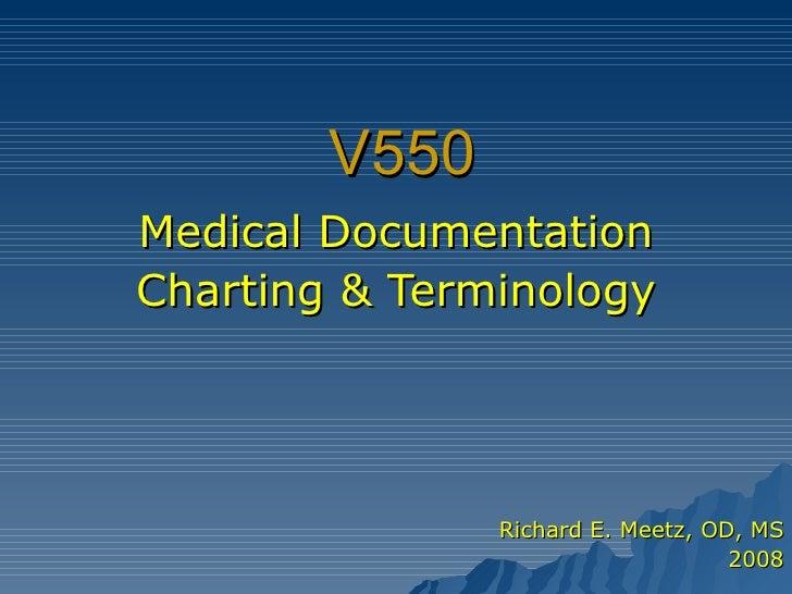 V550 Medical Documentation Charting & Terminology Richard E. Meetz, OD, MS 2008