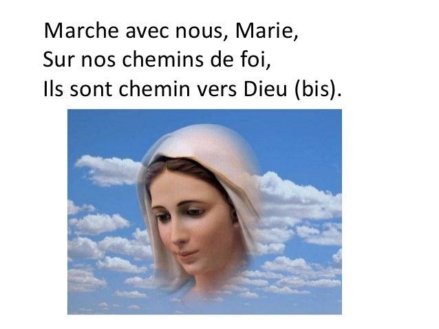 Marche avec nous, Marie, Sur nos chemins de foi, Ils sont chemin vers Dieu (bis).