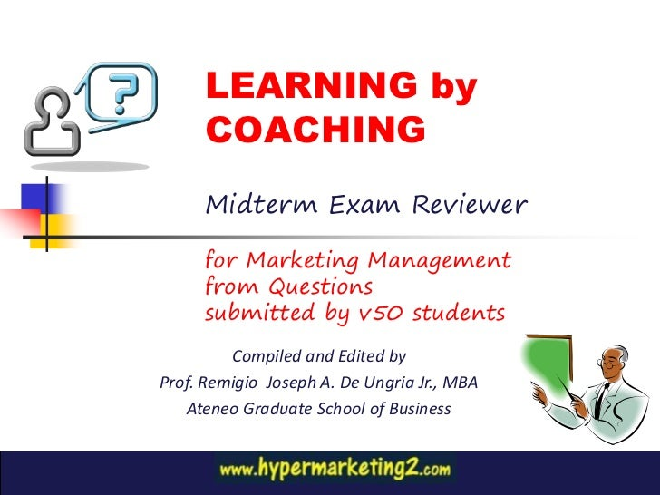 LEARNING by     COACHING     Midterm Exam Reviewer     for Marketing Management     from Questions     submitted by v50 st...
