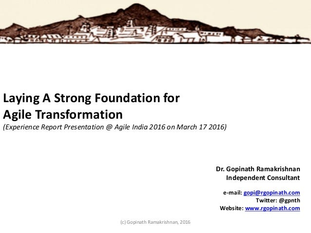 Laying A Strong Foundation for Agile Transformation (Experience Report Presentation @ Agile India 2016 on March 17 2016) D...