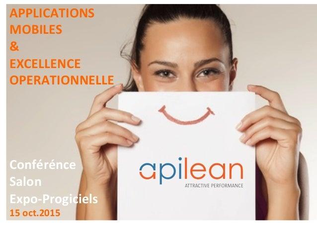 APPLICATIONS MOBILES & EXCELLENCE OPERATIONNELLE     Conférénce Salon Expo-Progiciels 15oct.2015