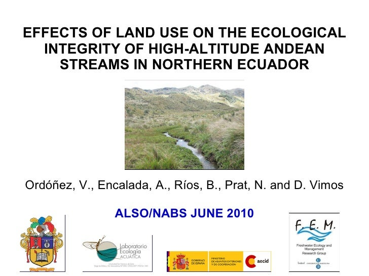 EFFECTS OF LAND USE ON THE ECOLOGICAL INTEGRITY OF HIGH-ALTITUDE ANDEAN STREAMS IN NORTHERN ECUADOR Ordóñez, V., Encalada,...