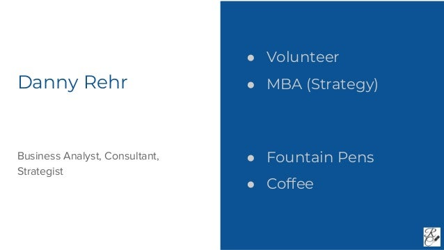 Danny Rehr ● Volunteer ● MBA (Strategy) ● Fountain Pens ● Coffee Business Analyst, Consultant, Strategist