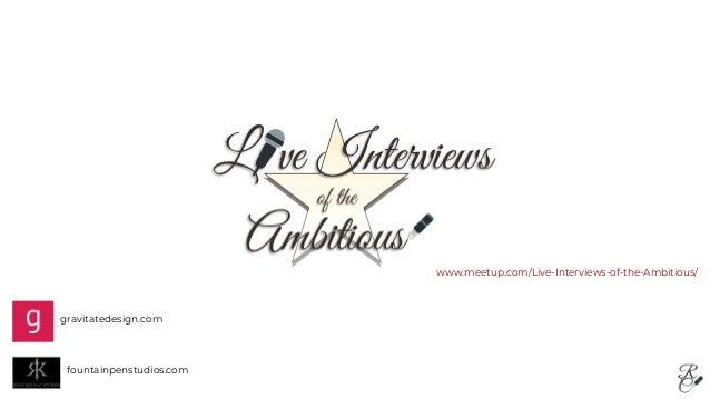 gravitatedesign.com fountainpenstudios.com www.meetup.com/Live-Interviews-of-the-Ambitious/