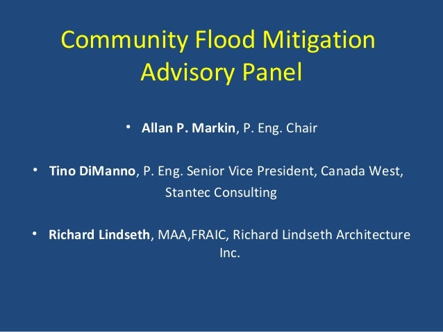 Community Flood Mitigation Advisory Panel • Allan P. Markin, P. Eng. Chair • Tino DiManno, P. Eng. Senior Vice President, ...