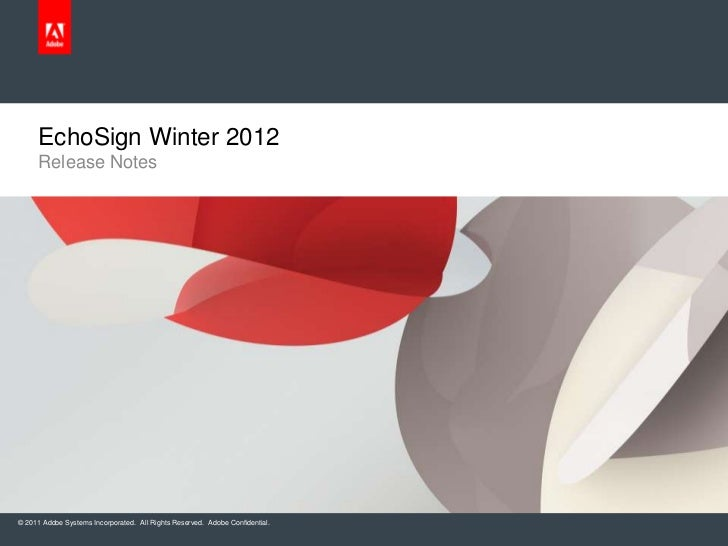 EchoSign Winter 2012     Release Notes© 2011 Adobe Systems Incorporated. All Rights Reserved. Adobe Confidential.