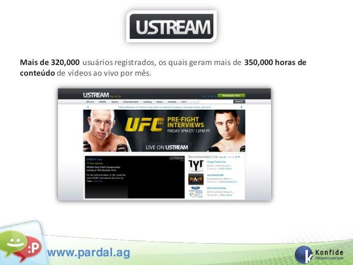 Mais de 320,000 usuários registrados, os quais geram mais de 350,000 horas deconteúdo de vídeos ao vivo por mês.       www...