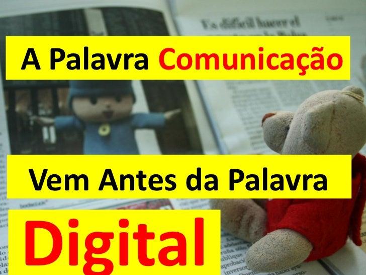 A Palavra ComunicaçãoVem Antes da PalavraDigital www.pardal.ag