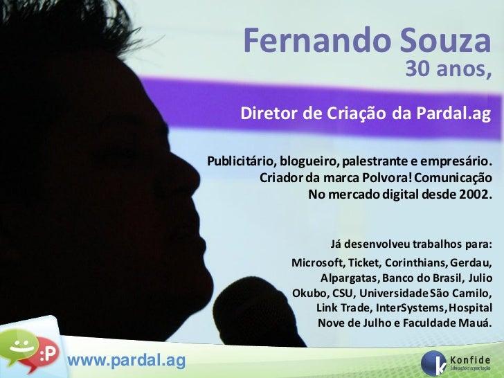 Fernando Souza                                                    30 anos,                     Diretor de Criação da Parda...