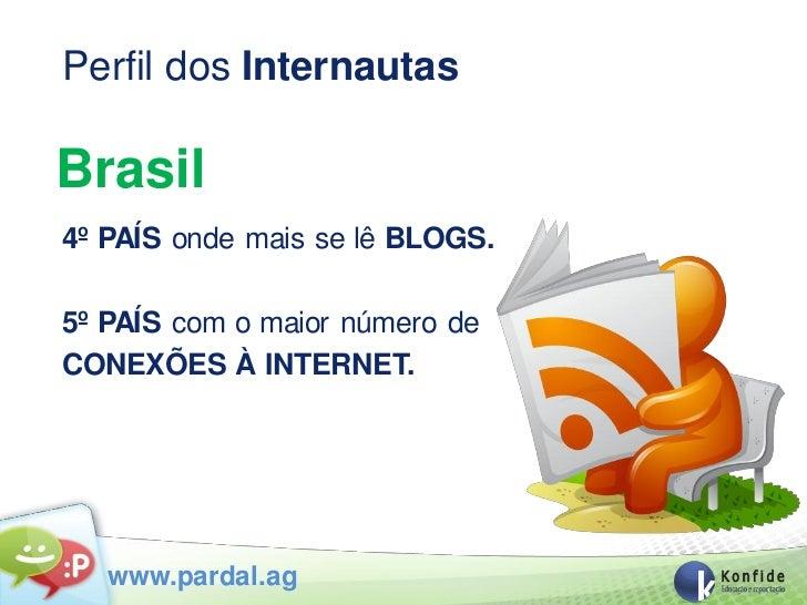 Perfil dos InternautasBrasil4º PAÍS onde mais se lê BLOGS.5º PAÍS com o maior número deCONEXÕES À INTERNET.               ...