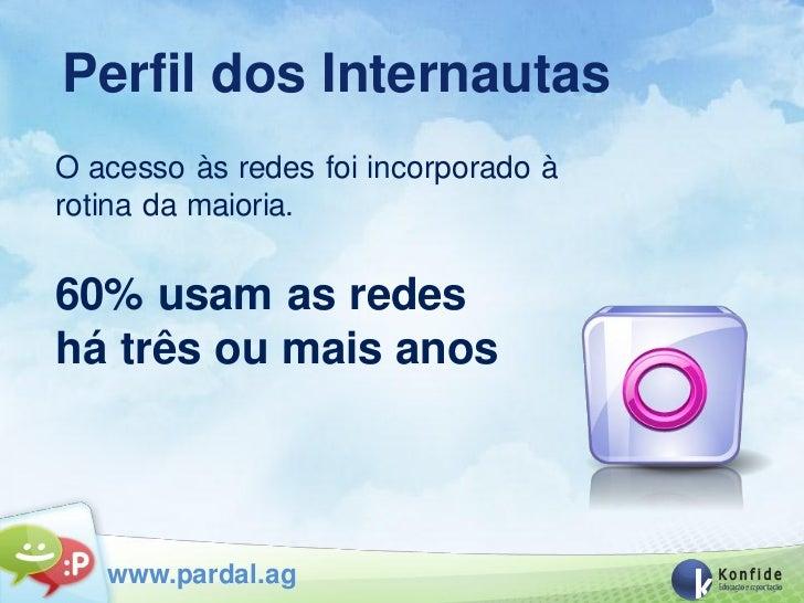Perfil dos InternautasO acesso às redes foi incorporado àrotina da maioria.60% usam as redeshá três ou mais anos   www.par...