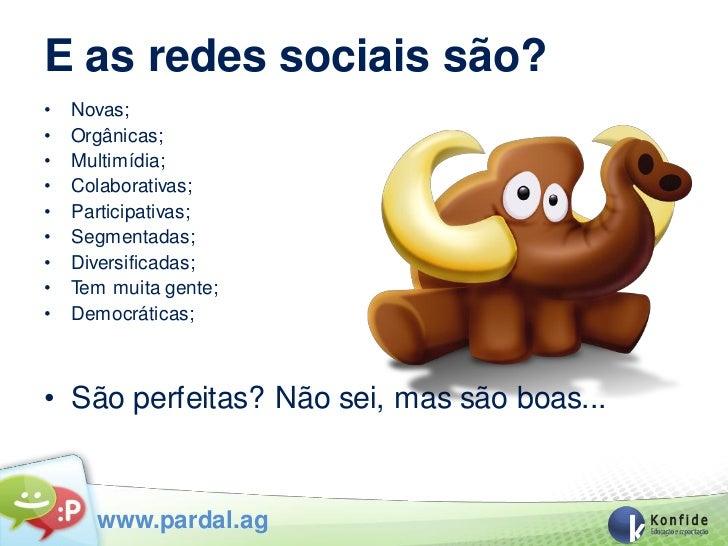 E as redes sociais são?•   Novas;•   Orgânicas;•   Multimídia;•   Colaborativas;•   Participativas;•   Segmentadas;•   Div...
