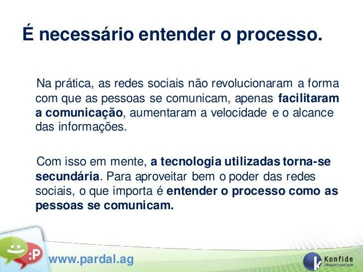 É necessário entender o processo. Na prática, as redes sociais não revolucionaram a forma com que as pessoas se comunicam,...